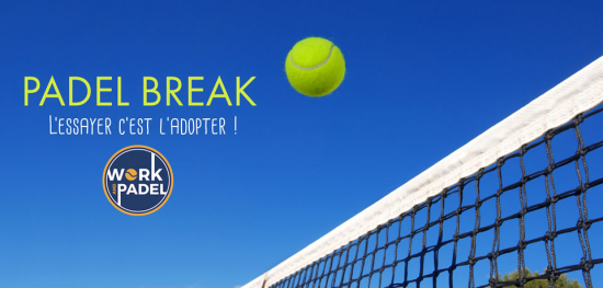 Padel Break - L'essayer c'est l'adopter ! - Work & Padel